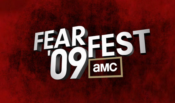 Be Afraid, Be Very Afraid of AMC Fearfest '09