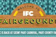IFC Fairgrounds to Bring Bands, Booze and More to SXSW