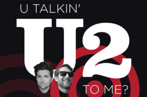 U2 Finally Talks to Scott Aukerman and Adam Scott on U Talkin' U2 To Me Podcast