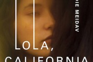 "New fiction (and music and film): ""Lola, California"" by Edie Meidav"