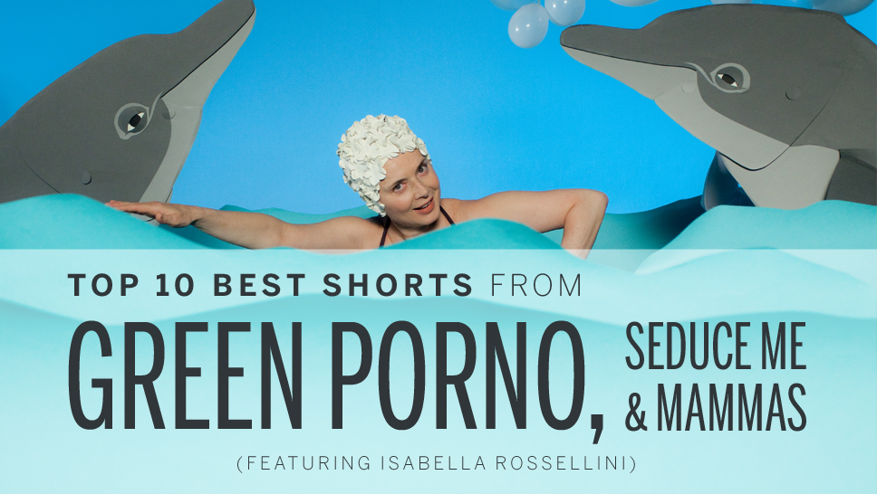 10 Best Shorts from Isabella Rossellini