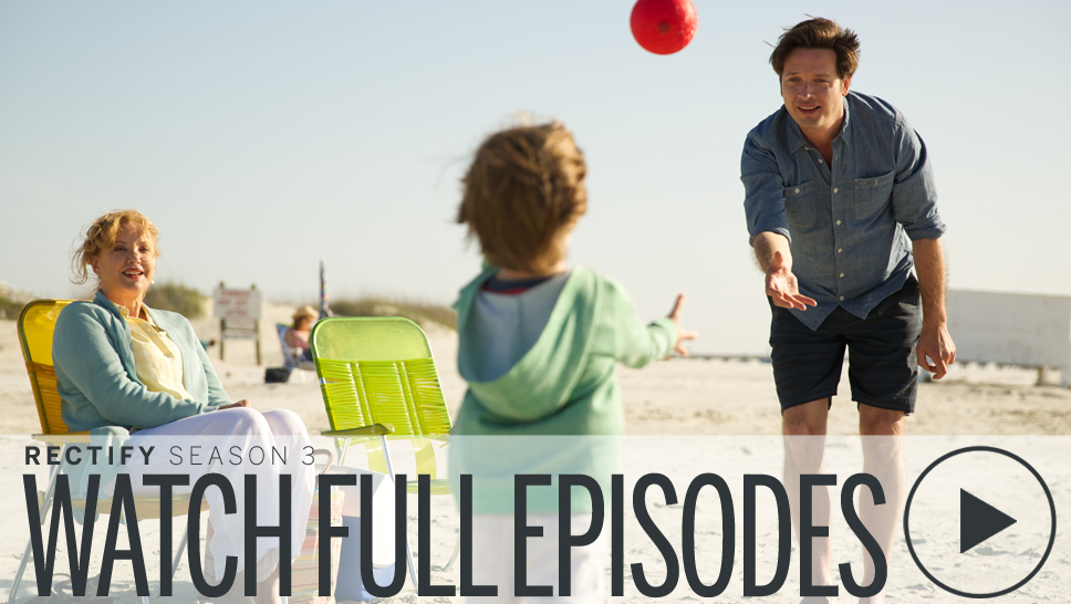 Watch Full Episodes of RECTIFY Season 3