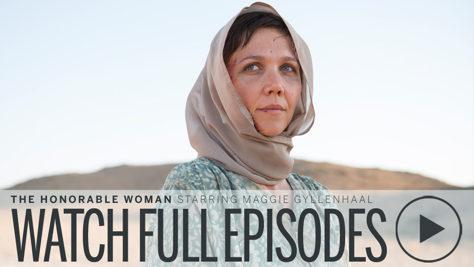 Watch Full Episodes of THE HONORABLE WOMAN