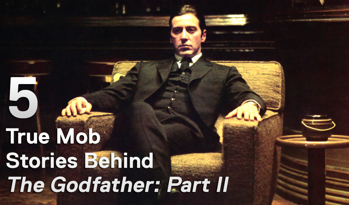 Mob Mondays – Five True Mob Stories Behind <em>The Godfather: Part II</em>