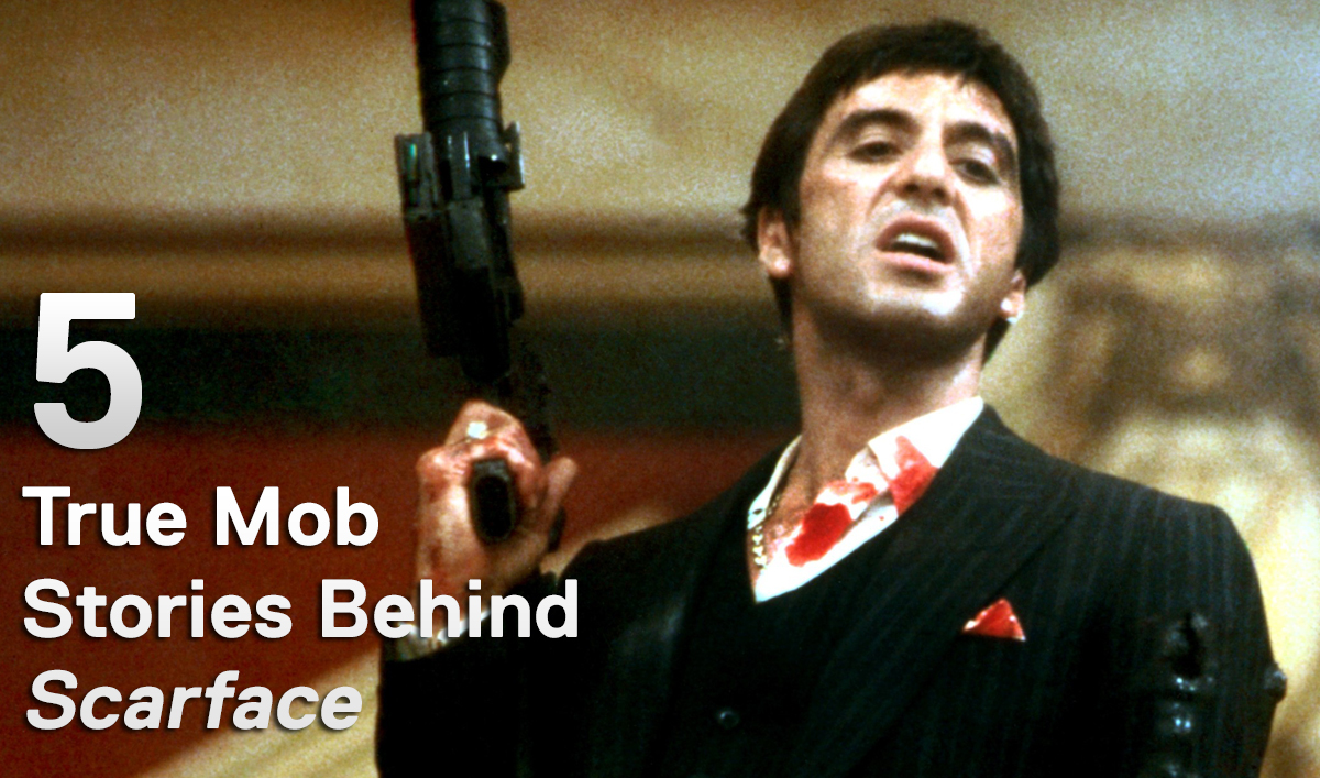 Mob Mondays – Five True Mob Stories Behind <em>Scarface</em>