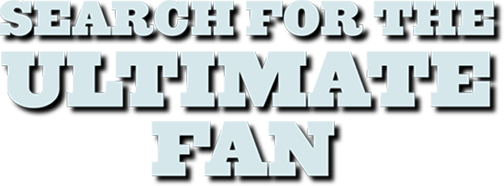 Search for the Ultimate Fan