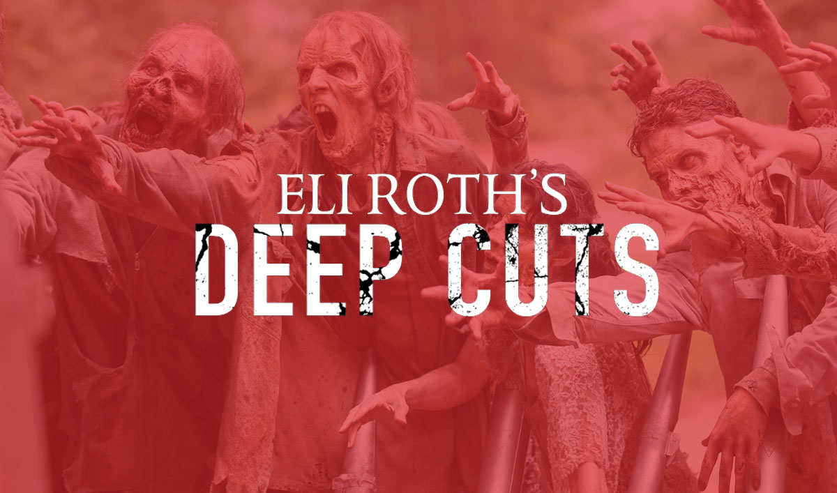 Eli Roth's Deep Cuts — Zombie Films Through the Ages