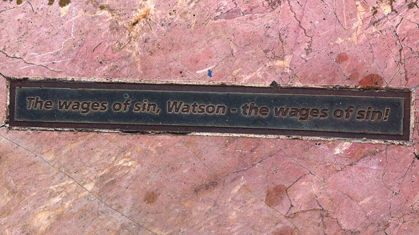 """The wages of sin, Watson, the wages of sin."""